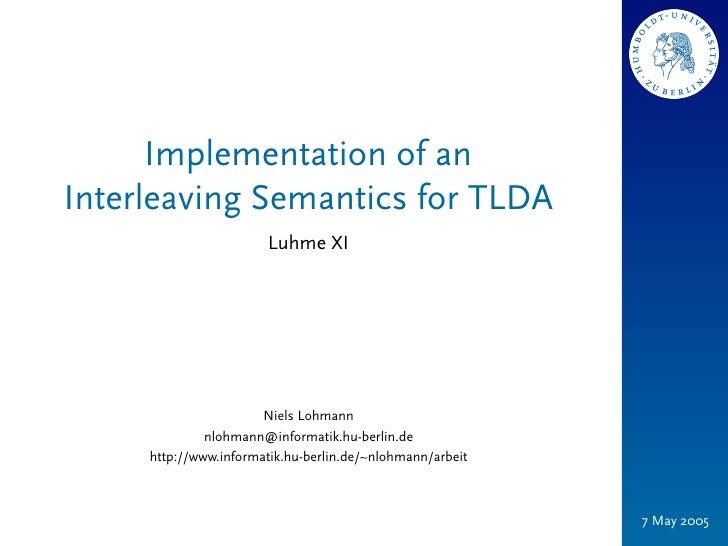 Implementation of anInterleaving Semantics for TLDA                       Luhme XI                       Niels Lohmann    ...