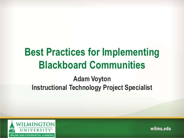 Best Practices for Implementing Blackboard Communities Adam Voyton Instructional Technology Project Specialist