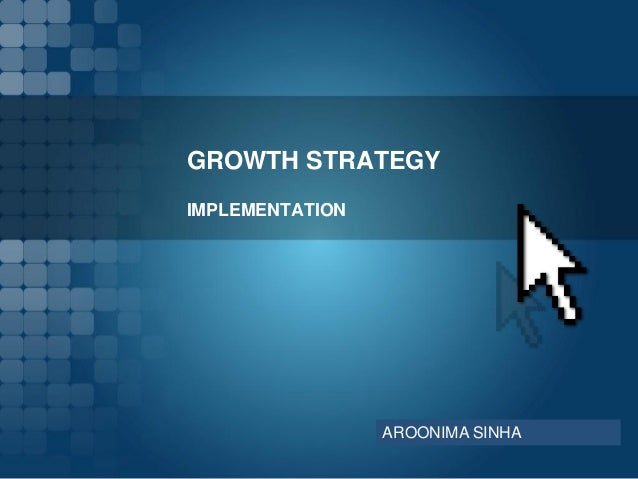 GROWTH STRATEGY IMPLEMENTATION AROONIMA SINHA