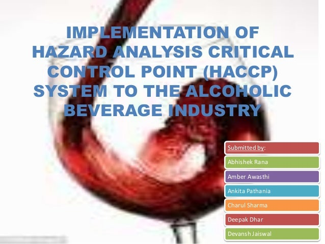 IMPLEMENTATION OFHAZARD ANALYSIS CRITICAL CONTROL POINT (HACCP)SYSTEM TO THE ALCOHOLIC   BEVERAGE INDUSTRY                ...