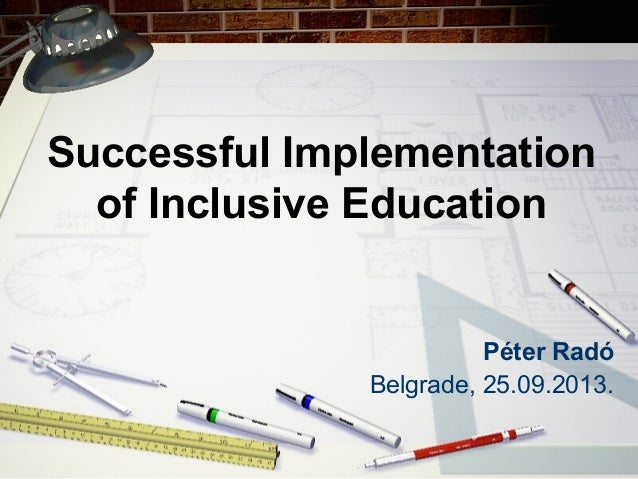 Successful Implementation of Inclusive Education Péter Radó Belgrade, 25.09.2013.