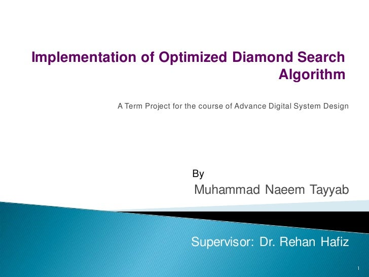 Implementation of Optimized Diamond Search                                 Algorithm           A Term Project for the cour...