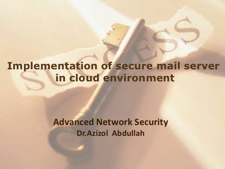Implementation of secure mail server       in cloud environment       Advanced Network Security            Dr.Azizol Abdul...