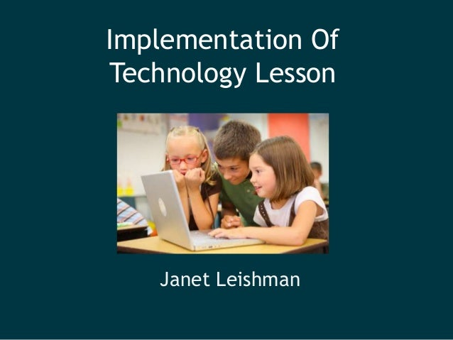 Implementation Of Technology Lesson Janet Leishman