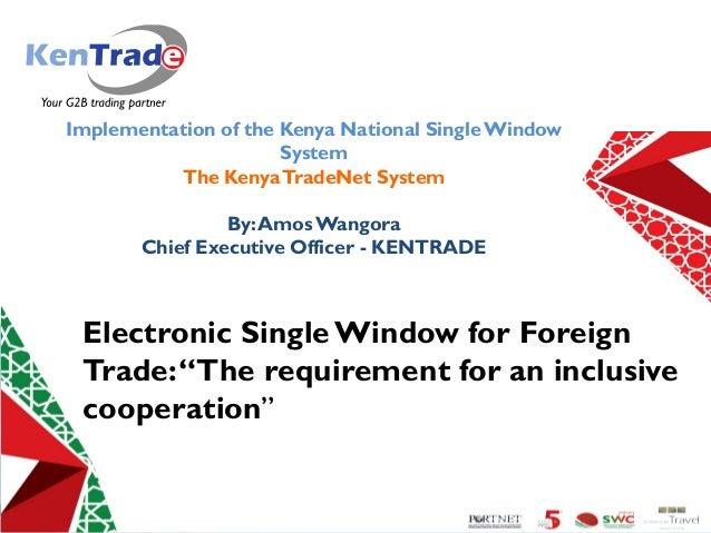 Simplifying Trade Processes For Kenya Competitiveness Implementation of the Kenya National SingleWindow System The KenyaTr...
