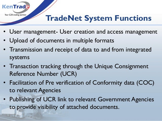 TradeNet System Functions • User management- User creation and access management • Upload of documents in multiple formats...