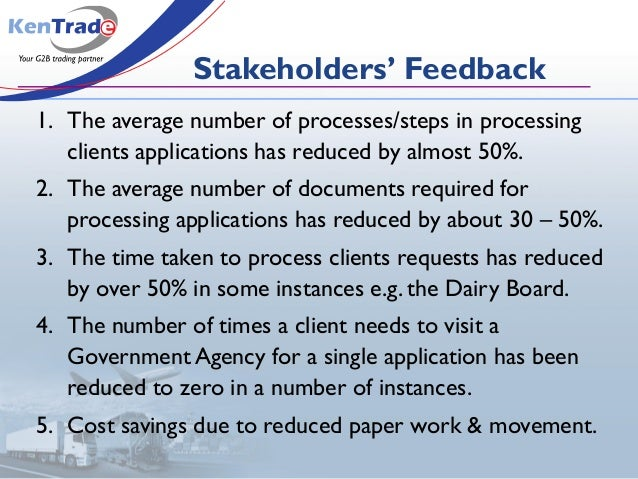 Stakeholders' Feedback 1. The average number of processes/steps in processing clients applications has reduced by almost 5...