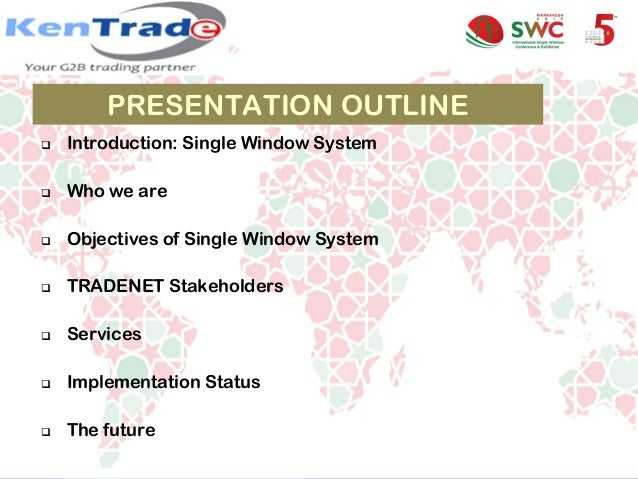 PRESENTATION OUTLINE  Introduction: Single Window System  Who we are  Objectives of Single Window System  TRADENET Sta...