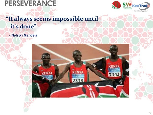 """23 """"It always seems impossible until it's done"""" PERSEVERANCE - Nelson Mandela"""