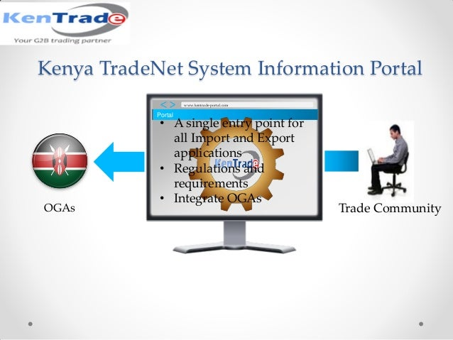 Portal www.kentrade-portal.com OGAs Trade Community • A single entry point for all Import and Export applications • Regula...