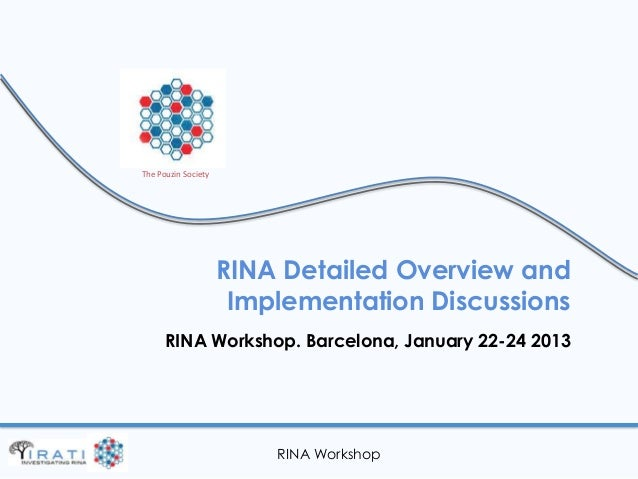 The Pouzin Society                     RINA Detailed Overview and                      Implementation Discussions      RIN...