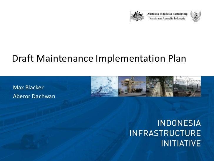 Draft Maintenance Implementation Plan<br />Max Blacker<br />AberorDachwan<br />