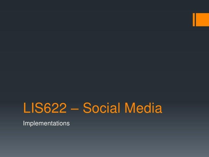 LIS622 – Social MediaImplementations
