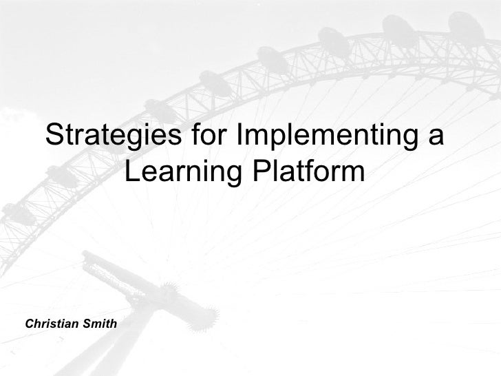Strategies for Implementing a         Learning PlatformChristian Smith