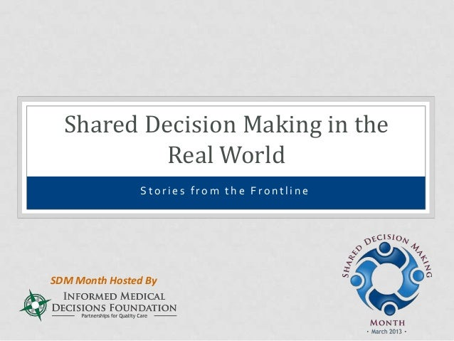 Shared Decision Making in the           Real World                Stories from the FrontlineSDM Month Hosted By