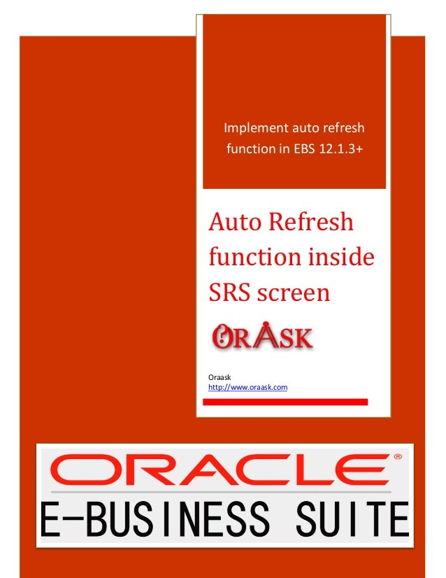 Implement auto refresh function in EBS 12.1.3+ Auto Refresh function inside SRS screen Oraask http://www.oraask.com