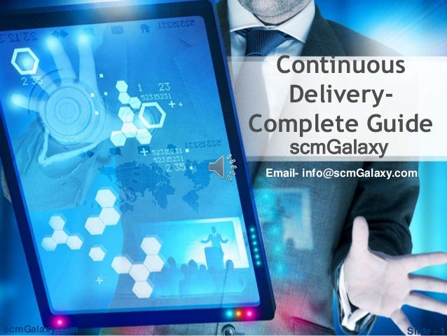 scmGalaxy.com Continuous Delivery- Complete Guide scmGalaxy Email- info@scmGalaxy.com Slide - 1