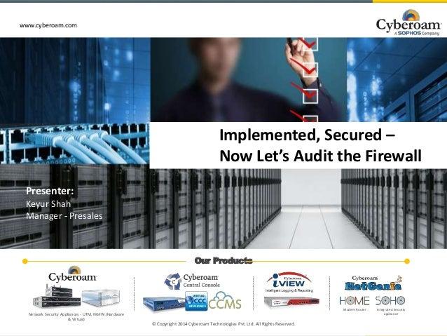 www.cyberoam.com www.cyberoam.com Our Products © Copyright 2014 Cyberoam Technologies Pvt. Ltd. All Rights Reserved. Netwo...