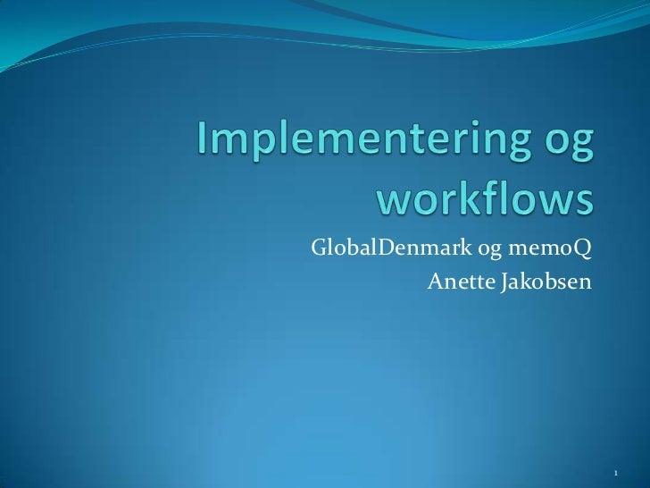 Implementering og workflows<br />GlobalDenmark og memoQ<br />Anette Jakobsen<br />1<br />