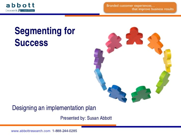 Segmenting for  Success Designing an implementation plan Presented by: Susan Abbott