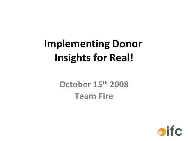 Implementing Donor  Insights for Real! October 15 th  2008 Team Fire