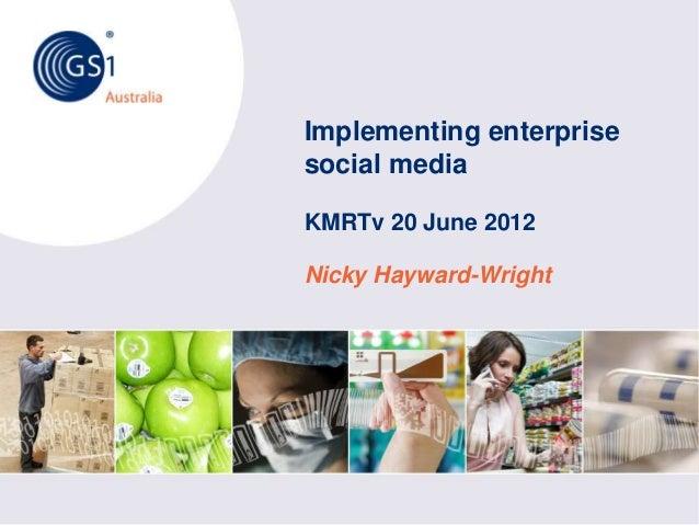 © GS1 Australia 2012AustraliaImplementing enterprisesocial mediaKMRTv 20 June 2012Nicky Hayward-Wright