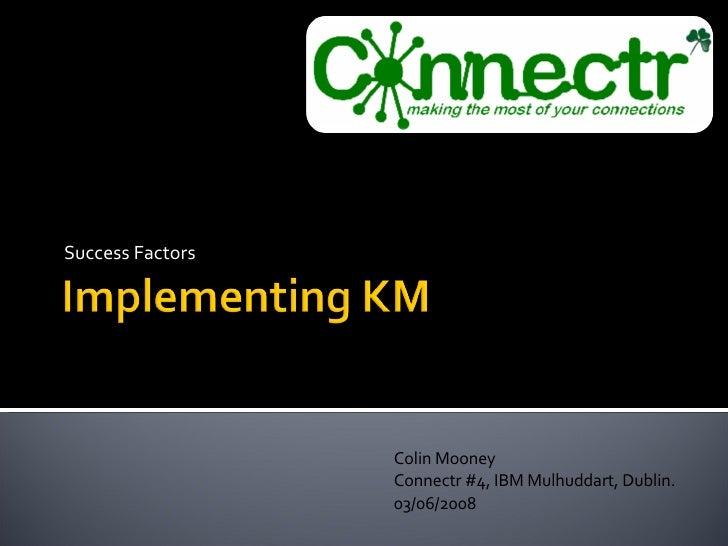 Success Factors Colin Mooney Connectr #4, IBM Mulhuddart, Dublin. 03/06/2008