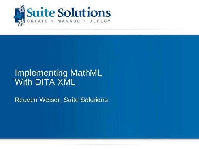 Implementing MathMLWith DITA XMLReuven Weiser, Suite Solutions