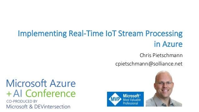 Implementing Real-Time IoT Stream Processing in Azure Chris Pietschmann cpietschmann@solliance.net