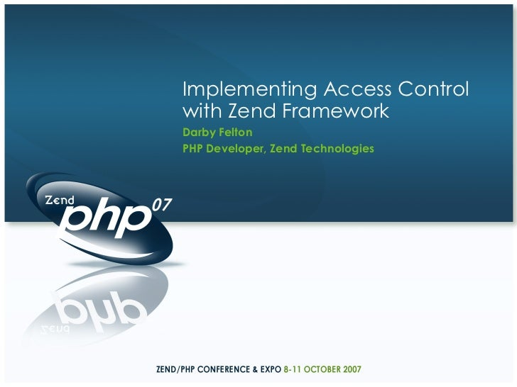 Darby Felton PHP Developer, Zend Technologies Implementing Access Control with Zend Framework