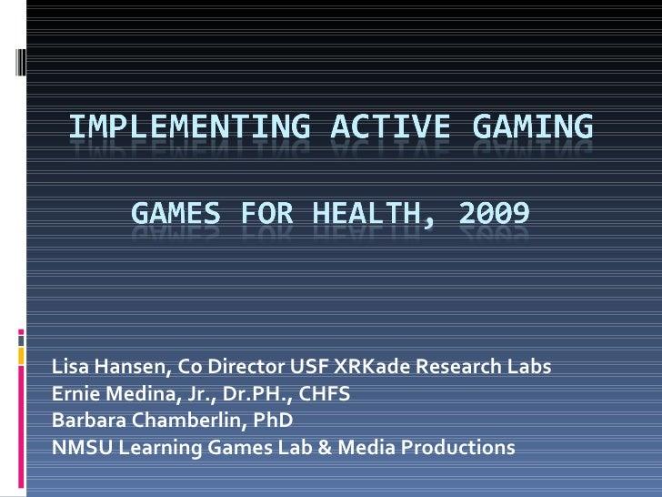 Lisa Hansen, Co Director USF XRKade Research Labs Ernie Medina, Jr., Dr.PH., CHFS Barbara Chamberlin, PhD  NMSU Learning G...