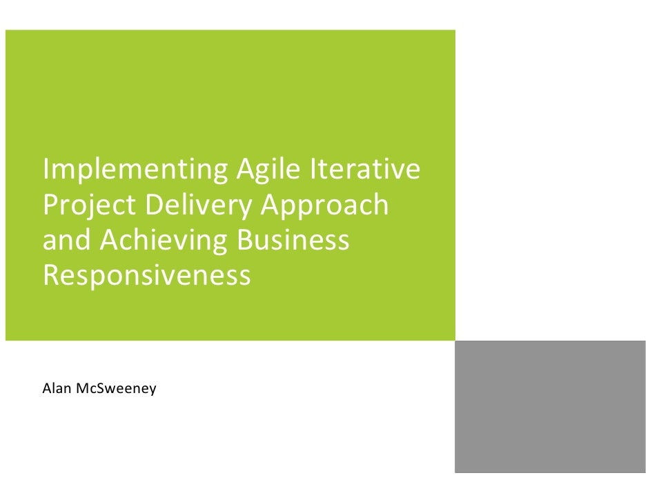 Implementing Agile Iterative Project Delivery Approach and Achieving Business Responsiveness   Alan McSweeney