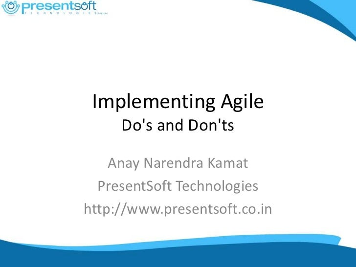 Implementing Agile     Dos and Donts    Anay Narendra Kamat  PresentSoft Technologieshttp://www.presentsoft.co.in