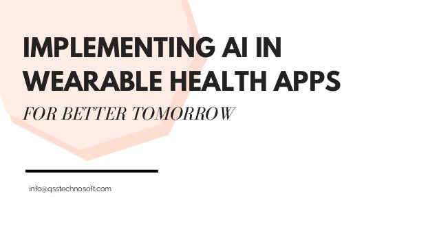 IMPLEMENTING AI IN WEARABLE HEALTH APPS FOR BETTER TOMORROW info@qsstechnosoft.com