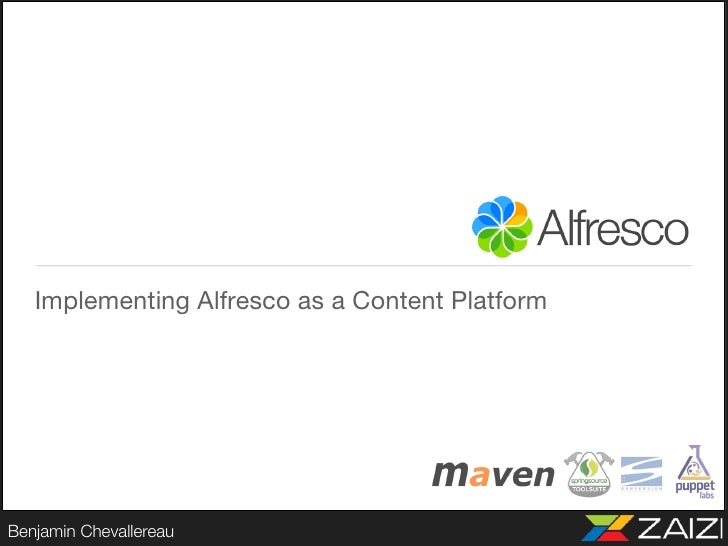 Implementing Alfresco as a Content Platform   Benjamin Chevallereau