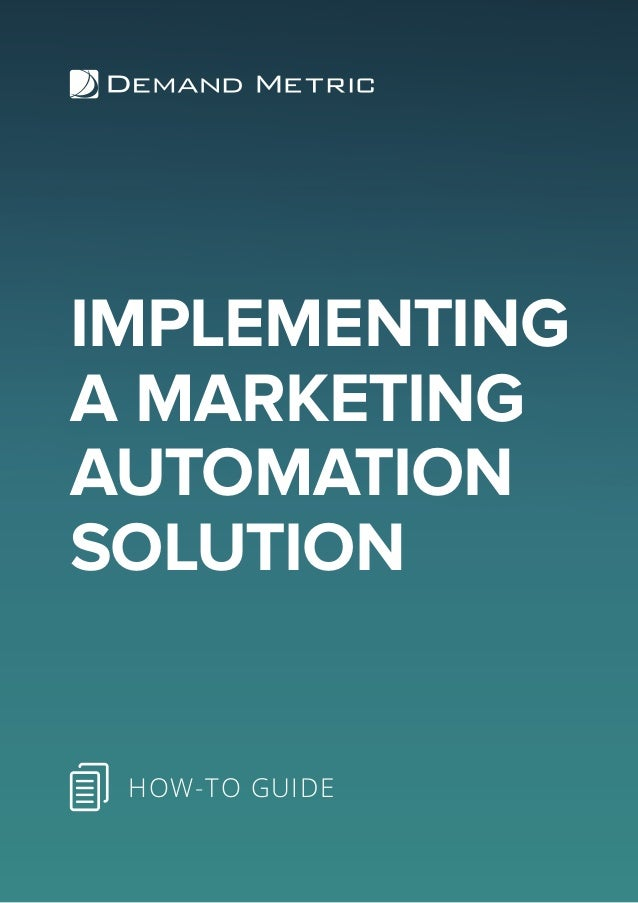 IMPLEMENTING A MARKETING AUTOMATION SOLUTION HOW-TO GUIDE