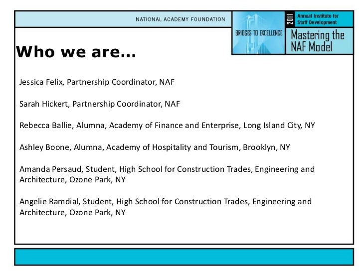 Who we are…<br />Jessica Felix, Partnership Coordinator, NAF<br />Sarah Hickert, Partnership Coordinator, NAF<br />Rebecca...