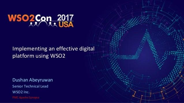 Implementing an effective digital platform using WSO2 Dushan Abeyruwan Senior Technical Lead WSO2 Inc. PMC Apache Synapse