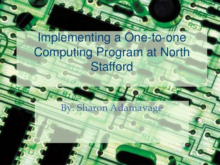 Implementing a One-to-one Computing Program at North Stafford<br />By: Sharon Adamavage<br />