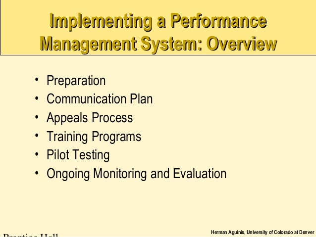 Herman Aguinis, University of Colorado at Denver Implementing a PerformanceImplementing a Performance Management System: O...