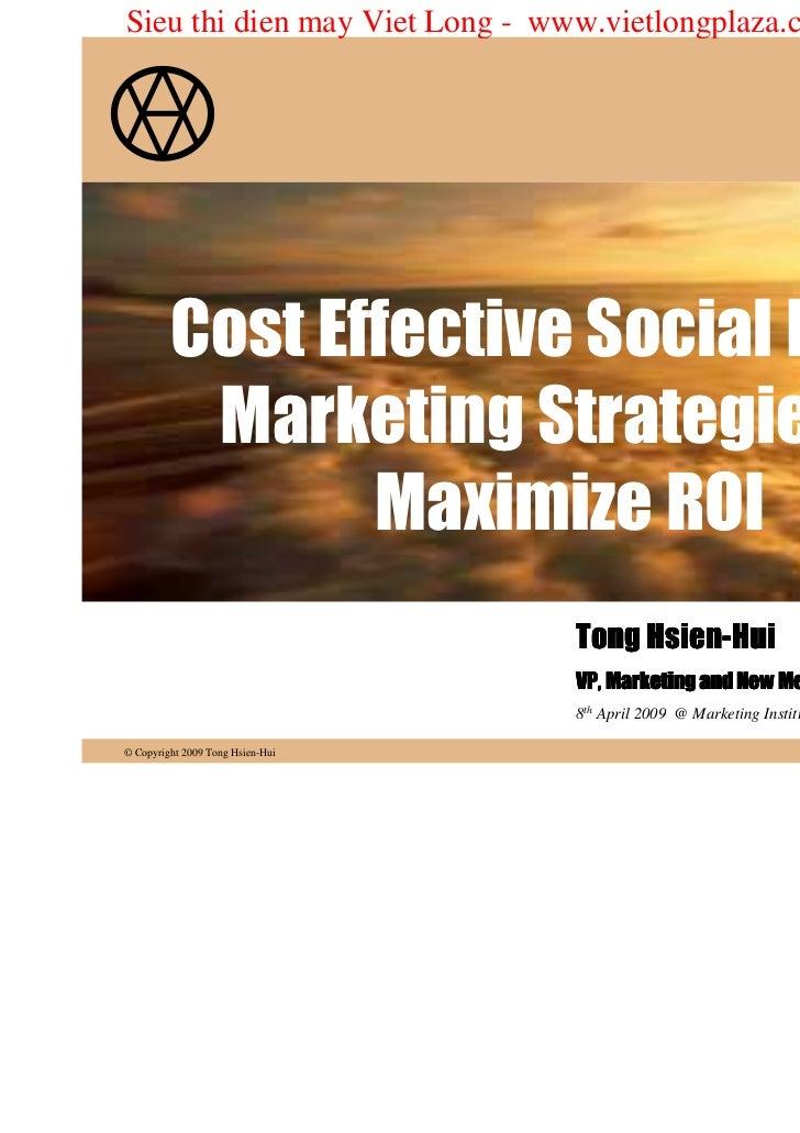 Sieu thi dien may Viet Long - www.vietlongplaza.com.vn         Cost Effective Social Media          Marketing Strategies t...