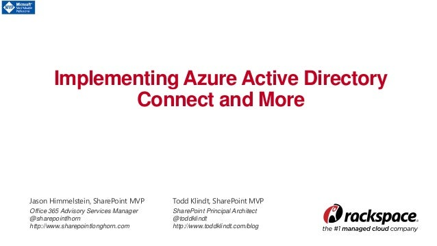 Implementing Azure Active Directory Connect and More Jason Himmelstein, SharePoint MVP Office 365 Advisory Services Manage...