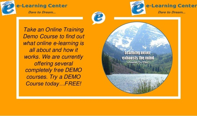 Take an Online Training Demo Course to find out what online e-learning is all about and how it works. We are currently off...