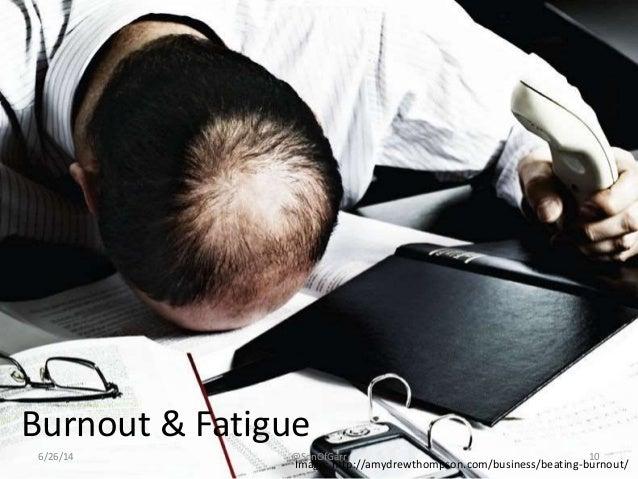 Burnout & Fatigue  6/26/14 @SonOfGarr 10  Image: http://amydrewthompson.com/business/beating-burnout/