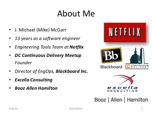 About Me  • J. Michael (Mike) McGarr  • 13 years as a software engineer  • Engineering Tools Team at Netflix  • DC Continu...