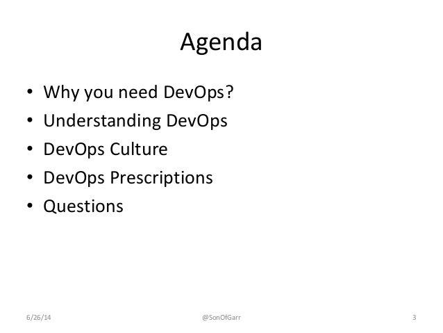 Agenda  • Why you need DevOps?  • Understanding DevOps  • DevOps Culture  • DevOps Prescriptions  • Questions  6/26/14 @So...