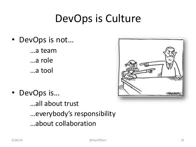 DevOps is Culture  • DevOps is not…  …a team  …a role  …a tool  • DevOps is…  …all about trust  …everybody's responsibilit...