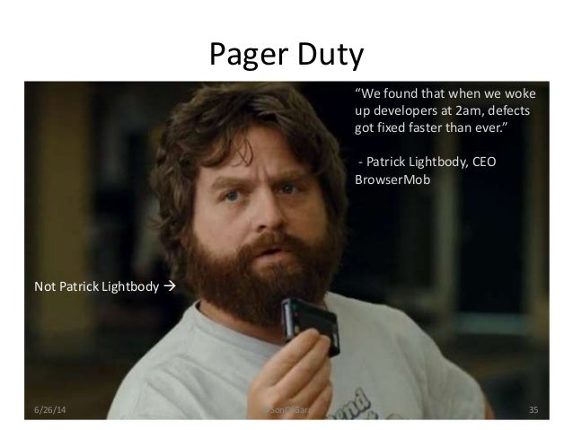 """Pager Duty  """"We found that when we woke  up developers at 2am, defects  got fixed faster than ever.""""  - Patrick Lightbody,..."""