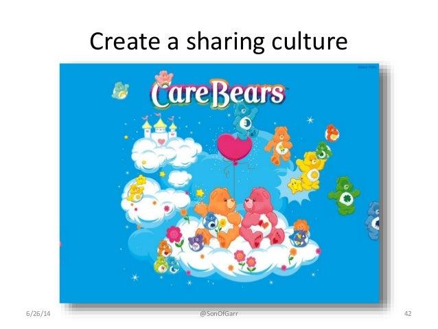 Create a sharing culture  6/26/14 @SonOfGarr 42