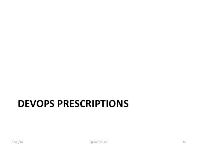 DEVOPS PRESCRIPTIONS  6/26/14 @SonOfGarr 46